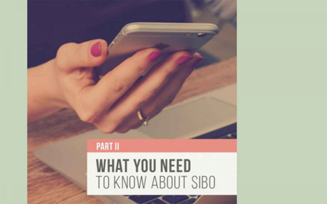 What you need to know about SIBO – Part 2