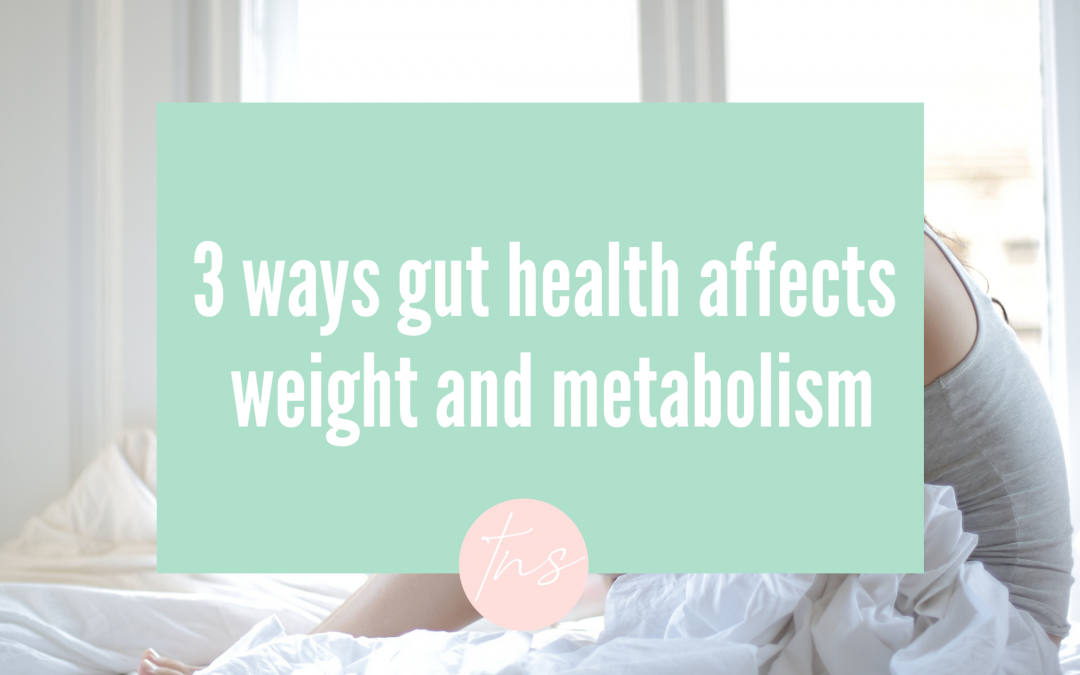 3 ways gut health affects weight and metabolism